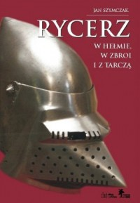Rycerz w hełmie w zbroi i z tarczą - okładka książki