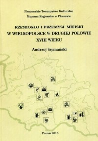 Rzemiosło i przemysł miejski w Wielkopolsce w drugiej połowie XVIII wieku - okładka książki