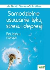 Samodzielne usuwanie lęku stresu i depresji. Bez leków i terapii - okładka książki