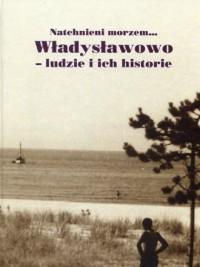 Natchnieni morzem... Władysławowo - ludzie i ich historie - okładka książki