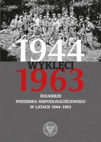 Wyklęci 1944-1963. Żołnierze podziemia niepodległościowego w latach 1944-1963 - okładka książki