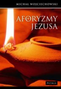 Aforyzmy Jezusa - Michał Wojciechowski - okładka książki