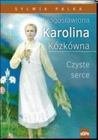 Błogosławiona Karolina Kózkówna. Czyste serce - okładka książki