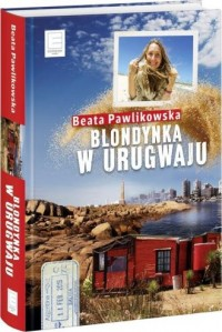 Blondynka w Urugwaju - Beata Pawlikowska - okładka książki