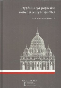 Dyplomacja papieska wobec Rzeczypospolitej - okładka książki