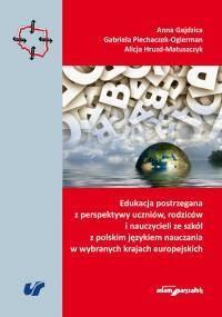 Edukacja postrzegana z perspektywy uczniów, rodziców i nauczycieli ze szkół z polskim językiem nauczania w wybranych krajach europejskich - okładka książki