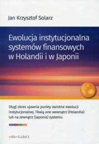 Ewolucja instytucjonalna systemów finansowych w Holandii i w Japonii - okładka książki