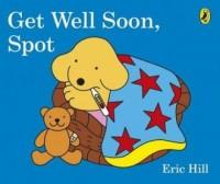 Get Well Soon, Spot - Eric Hill - okładka książki