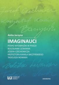 Imaginauci. Pismo wyobraźni w poezji Bolesława Leśmiana, Józefa Czechowicza, Krzysztofa Kamila Baczyńskiego, Tad - okładka książki
