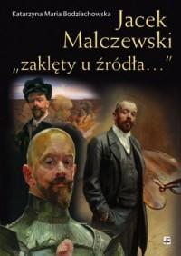 Jacek Malczewski zaklęty u źródła... - okładka książki