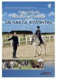 Jak nauczać jeździectwa. Podręcznik dla instruktorów i trenerów - okładka książki