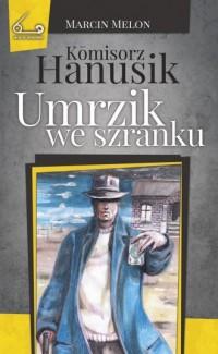 Komisorz Hanusik. Umrzik we szranku - okładka książki