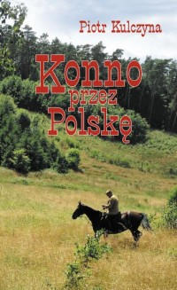 Konno przez Polskę - Piotr Kulczyna - okładka książki