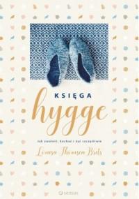 Księga hygge. Jak zwolnić, kochać - okładka książki