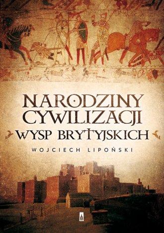 Narodziny cywilizacji Wysp Brytyjskich - okładka książki