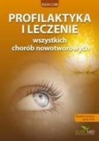 Profilaktyka i leczenie wszystkich chorób nowotworowych - okładka książki