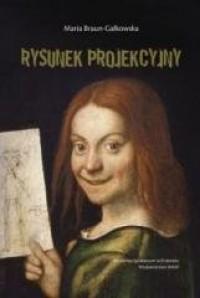 Rysunek projekcyjny - Maria Braun-Gałkowska - okładka książki