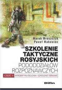 Szkolenie taktyczne rosyjskich pododdziałów rozpoznawczych. Akrobatyka bojowa i szkolenie ogniowe cz. 2 - okładka książki