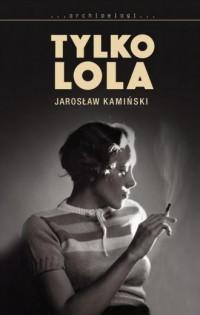 Tylko Lola. Archipelagi - Jarosław - okładka książki
