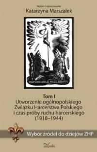 Wybór źródeł do dziejów ZHP Tom 1. Utworzenie ogólnopolskiego Związku Harcerstwa Polskiego i czas próby ruchu harcerskiego (1918-1944) - okładka książki