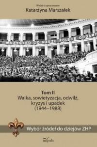 Wybór źródeł do dziejów ZHP Tom 2. Walka, sowietyzacja, odwilż, kryzys i upadek (1944-1988) - okładka książki