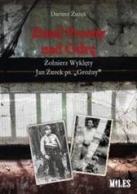 Znad Prosny nad Odrę. Żołnierz Wyklęty Jan Żurek ps. Groźny - okładka książki