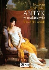 Antyk w malarstwie - Bożena Fabiani - okładka książki