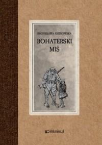 Bohaterski miś. czyli przygody pluszowego niedźwiadka na wojnie - okładka książki