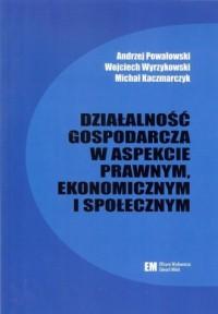 Działalność gospodarcza w aspekcie prawnym, ekonomicznym i społecznym - okładka książki