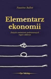 Elementarz ekonomii. Zwięzłe omówienie podstawowych reguł i doktryn - okładka książki