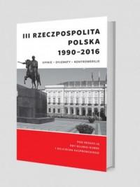 III Rzeczpospolita Polska 1990-2016.. - okładka książki