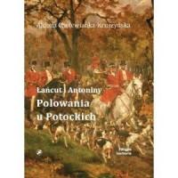 Łańcut i Antonimy. Polowania u Potockich - okładka książki
