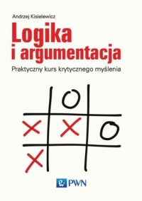 Logika i argumentacja. Praktyczny kurs krytycznego myślenia - okładka książki