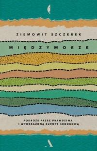 Międzymorze - Ziemowit Szczerek - okładka książki