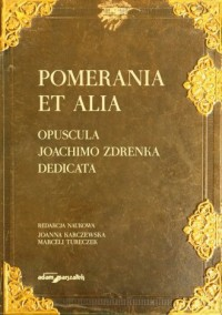 Pomerania et alia. Opuscula Joachimo Zdrenka dedicata - okładka książki