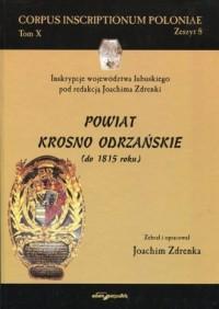 Corpus Inscriptionum Poloniae. Tom 10. Zeszyt 8. Powiat Krosno Odrzańskie (do 1815 roku) - okładka książki