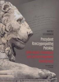 Prezydent Rzeczypospolitej Polskiej jako organ czuwający nad przestrzeganiem konstytucji - okładka książki
