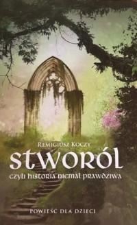 Stworól - czyli historia niemal prawdziwa - okładka książki