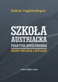Szkoła austriacka. Praktyka inwestowania. Między inflacją a deflacją - okładka książki