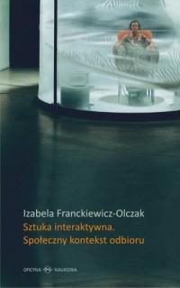 Sztuka interaktywna. Społeczny kontekst odbioru. Perspektywy Ervinga Goffmana a nowe media - okładka książki