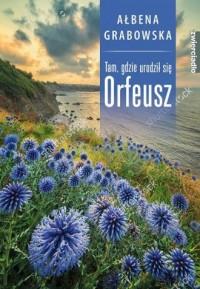 Tam, gdzie urodził się Orfeusz - okładka książki