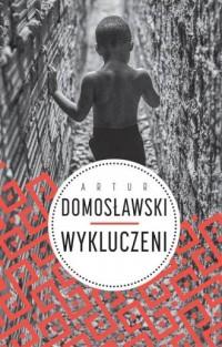 Wykluczeni - Artur Domosławski - okładka książki