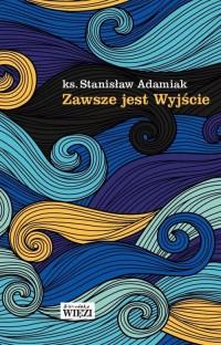Zawsze jest Wyjście - ks. Stanisław - okładka książki