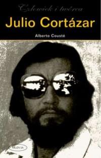Julio Cortazar. Człowiek i twórca - okładka książki