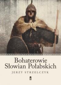 Bohaterowie Słowian Połabskich - okładka książki