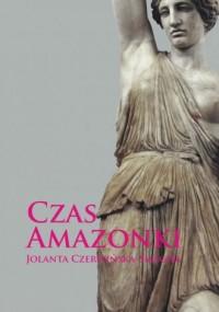 Czas Amazonki - Jolanta Czerwińska-Smagieł - okładka książki