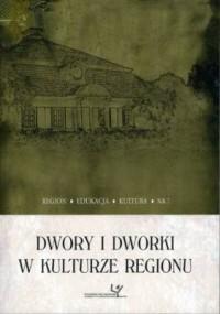 Dwory i dworki w kulturze regionu - okładka książki