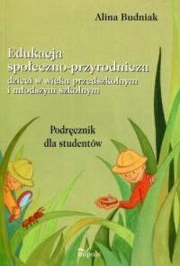 Edukacja społeczno-przyrodnicza dzieci w wieku przedszkolnym i młodszym szkolnym. Podręcznik dla studentów - okładka książki