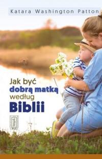 Jak być dobrą matką według Biblii - okładka książki