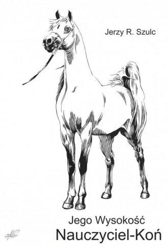 Jego Wysokość Nauczyciel - Koń - okładka książki